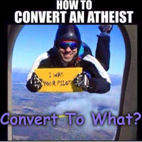 convert atheist how to convert an atheist verily i say unto thee